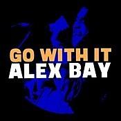 Alex Bay - Go With It
