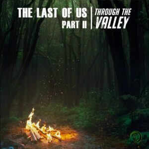 The Last Of Us - Through The Valley
